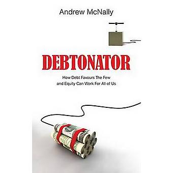 The Debtonator - How Debt Favours the Few and Equity Can Work for All