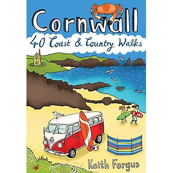 Cornwall - 40 Coast and Country Walks by Keith Fergus - 9781907025426