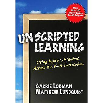 Unscripted Learning - Using Improv Activities Across the K-8 Curriculu