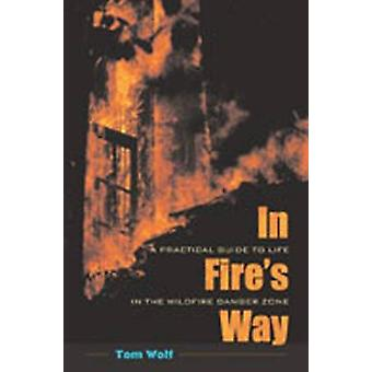 In Fire's Way - A Practical Guide to Life in the Wildfire Danger Zone