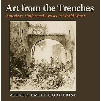 Art from the Trenches - America's Uniformed Artists in World War 1 by
