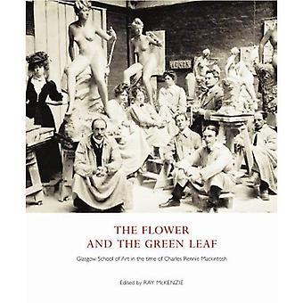 De bloem en het groene blad: Glasgow School of Art in de tijd van Charles Rennie Mackintosh