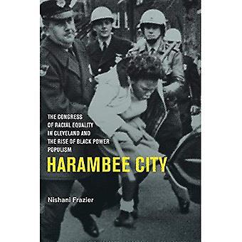 Harambee stad: Kongressen av likabehandling i Cleveland och uppkomsten av Black Power Populism