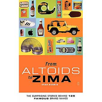 From Altoids to Zima The Surprising Stories Behind 125 Famous Brand Names by Morris & Evan