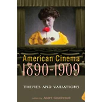 American Cinema 18901909 Themes and Variations by Gaudreault & Andre