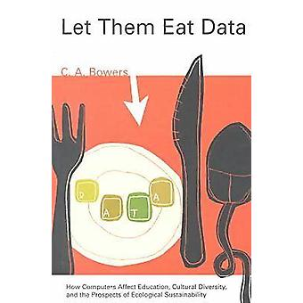Let Them Eat Data by Bowers & C.