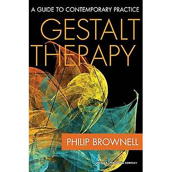Gestalt Therapy A Guide to Contemporary Practice by Brownell & Philip