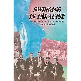 Swinging in Paradise The Story of Jazz in Montreal by Gilmore & John
