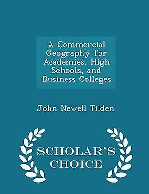 A Commercial Geography for Academies High Schools and Business Colleges  Scholars Choice Edition by Tilden & John Newell