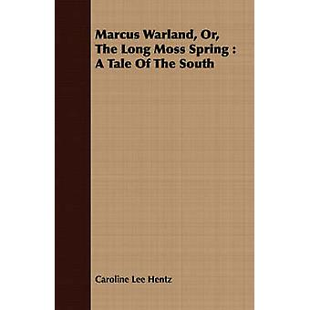 Marcus Warland Or the Long Moss Spring A Tale of the South by Hentz & Caroline Lee