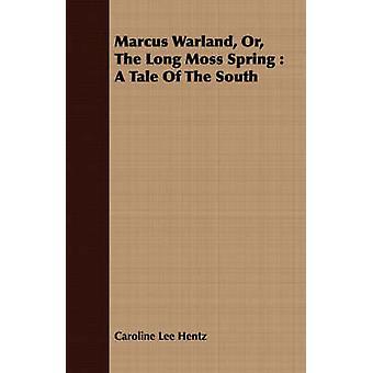 Marcus Warland eller lång mossan våren en berättelse av söderna av Hentz & Caroline Lee