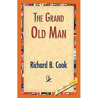 The Grand Old Man by Cook & Richard B.