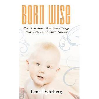 Born Wise uutta tietoa, joka muuttaa näkemystä lasten ikuisesti Dyhrberg & Lena