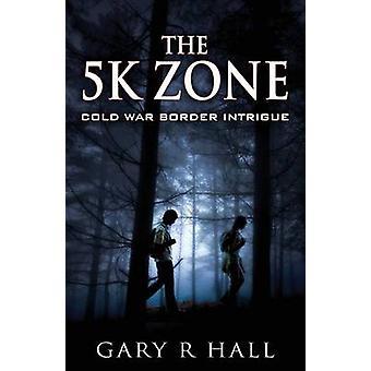 Die 5K Zone kalten Krieges Grenze Intrige von Hall & Gary R