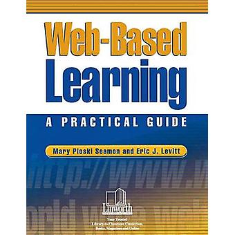 WebBased Learning A Practical Guide by Seamon & Mary Ploski