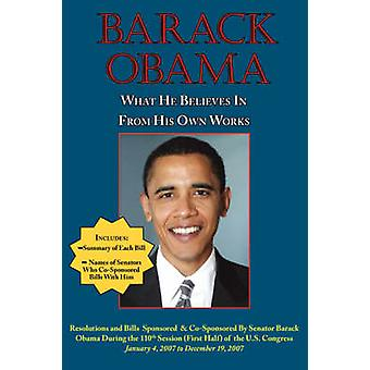 Barack Obama What He Believes in  From His Own Works by Obama & Barack