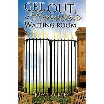Get Out of Heavens Waiting Room by Ackley & Joyce
