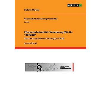 Pflanzenschutzmittel Verordnung EG Nr. 11072009Text der konsolidierten Fassung Juli 2013 by Merenyi & Stefanie