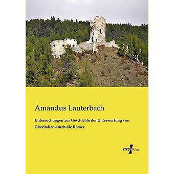 Untersuchungen zur Geschichte der Unterwerfung von Oberitalien durch die Rmer des Lauterbach et Amandus