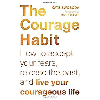 För modet vana - hur man acceptera din rädsla - släppa förflutnan - och