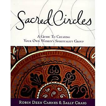 Sacred Circles - Guide to Creating Your Own Women's Spirituality Group