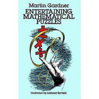 Entertaining Mathematical Puzzles by Martin Gardner - Anthony Raviell