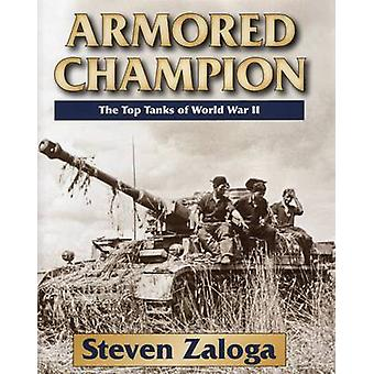 Armored Champion - The Top Tanks of World War II - 9780811714372 Book