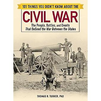 101 Things You Didn't Know about the Civil War - The People - Battles