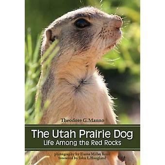 The Utah Prairie Dog - Life Among the Red Rocks by Theodore G. Manno -
