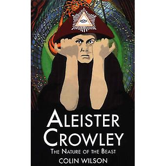 Aleister Crowley - The Nature of the Beast by Colin Wilson - 978190465