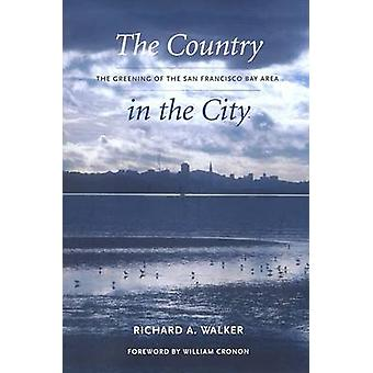 The Country in the City - The Greening of the San Francisco Bay Area b
