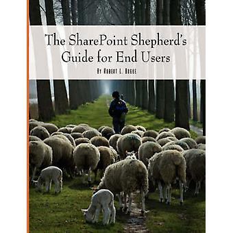 The SharePoint Shepherds Guide for End Users by Bogue & Robert