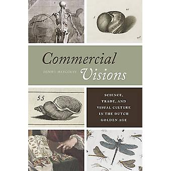 Commercial Visions  Science Trade and Visual Culture in the Dutch Golden Age by D niel Marg csy