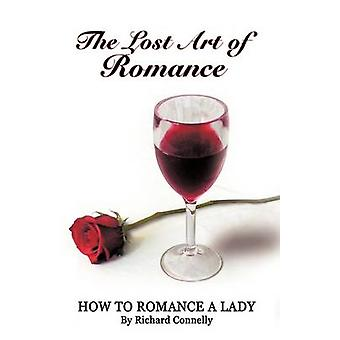 The Lost Art of Romance  How to Romance a Lady by Richard Connelly