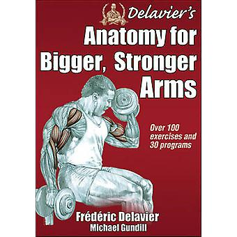 Delaviers Anatomy for Bigger Stronger Arms by Frederic Delavier Michael Gundill