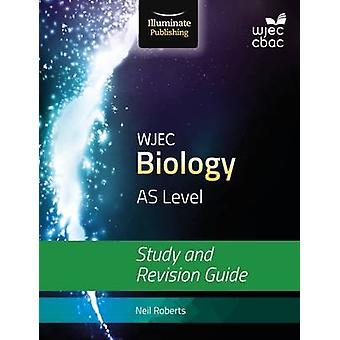 WJEC Biology for AS Level Study and Revision Guide by Neil Roberts