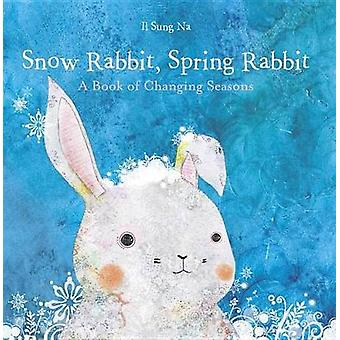 Snow Rabbit - Spring Rabbit - A Book of Changing Seasons by Il Sung Na
