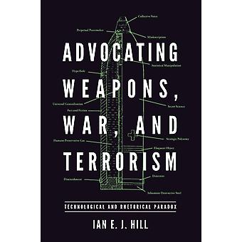 Advocating Weapons War and Terrorism Technological and Rhetorical Paradox by Hill & Ian
