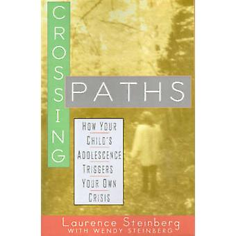 Crossing Paths How Your Childs Adolescence Triggers Your Own Crisis by Steinberg & Laurence D.