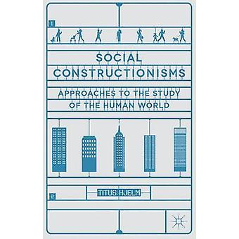 Social Constructionisms Approaches to the Study of the Human World von Hjelm & Titus