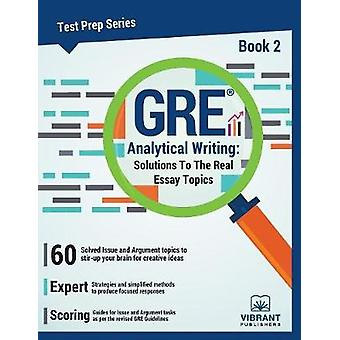 GRE Analytical Writing Solutions to the Real Essay Topics  Book 2 by Vibrant Publishers
