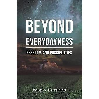 Beyond Everydayness Freedom and Possibilities by Latchman & Pooran