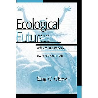 Ecological Futures What History Can Teach Us by Chew & Sing C.