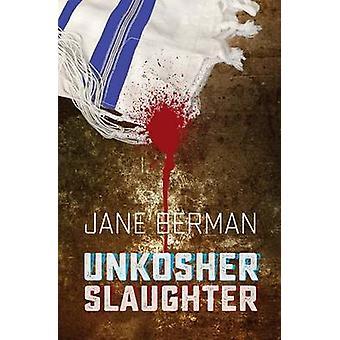 Unkosher Slaughter by Berman & Jane