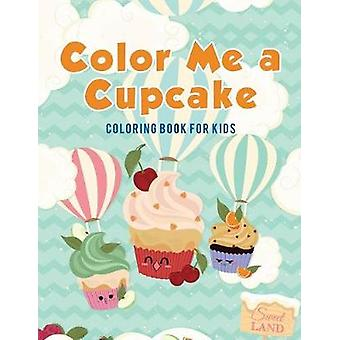 Color Me a Cupcake  Coloring Book for Kids by Kids & Coloring Pages for