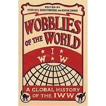 Wobblies of the World A Global History of the IWW by Cole & Peter