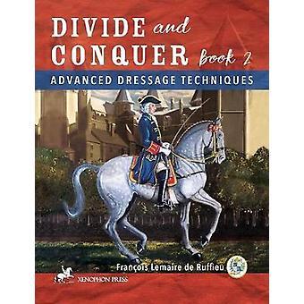 Divide and Conquer Book 2 Advanced Dressage Techniques by Ruffieu & Francois Lemaire de