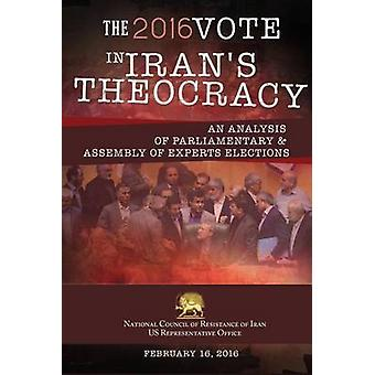 THE 2016 VOTE IN IRANS THEOCRACY An analysis of Parliamentary  Assembly of Experts Elections by U.S. Office & NCRI