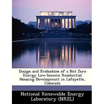Design and Evaluation of a Net Zero Energy LowIncome Residential Housing Development in Lafayette Colorado by National Renewable Energy Laboratory NR