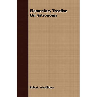 Elementary Treatise On Astronomy by Woodhouse & Robert